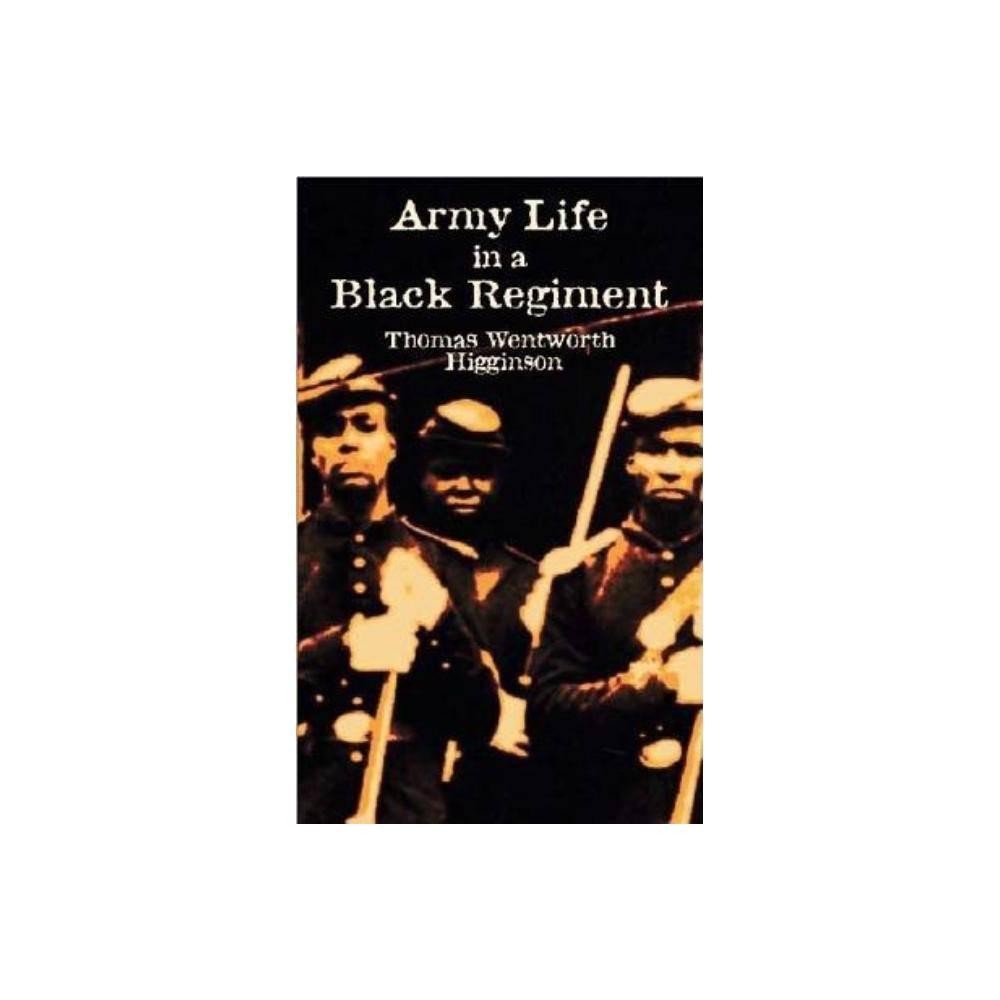 Army Life In A Black Regiment Civil War By Thomas Wentworth Higginson Paperback