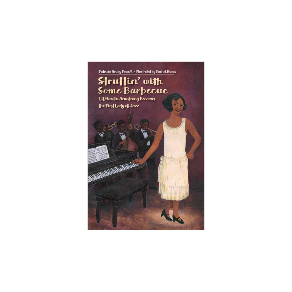 Struttin' With Some Barbecue : Lil Hardin Armstrong Becomes the First Lady of Jazz - (Hardcover)