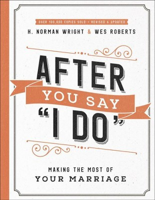 After You Say  I Do  : Making the Most of Your Marriage - REV UPD by H. Norman Wright (Paperback)