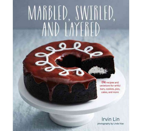 Marbled, Swirled, and Layered : 150 Recipes and Variations for Artful Bars, Cookies, Pies, Cakes, and - image 1 of 1