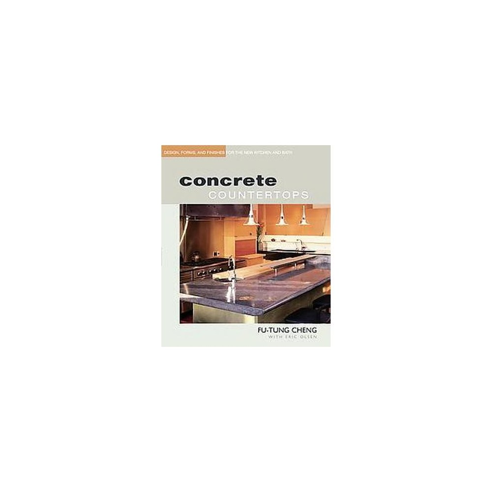 Concrete Countertops : Design, Forms, and Finishes for the New Kitchen and Bath (Paperback) (Fu Tung