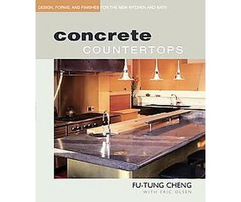 Concrete Countertops : Design, Forms, and Finishes for the New Kitchen and Bath (Paperback) (Fu Tung - image 1 of 1