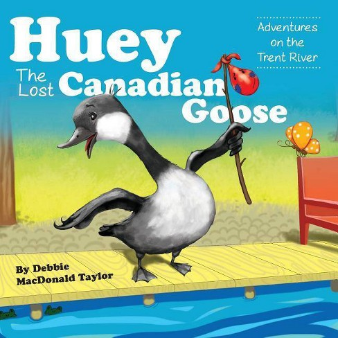 Huey The Lost Canadian Goose - by  Debbie MacDonald Taylor (Paperback) - image 1 of 1