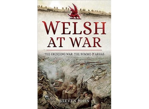 Welsh at War : The Grinding War: The Somme and Arras -  by Steven John (Hardcover) - image 1 of 1