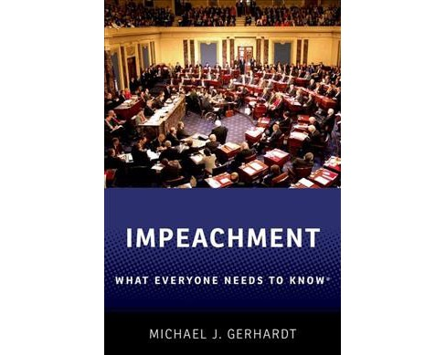 Impeachment : What Everyone Needs to Know -  by Michael J. Gerhardt (Hardcover) - image 1 of 1