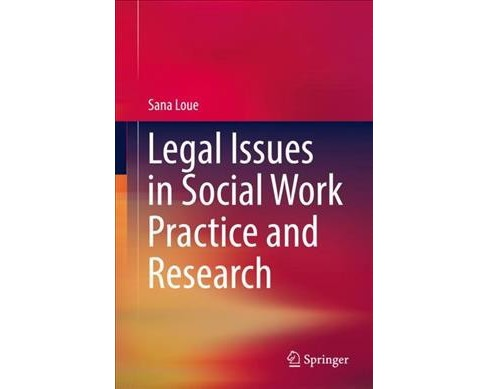 Legal Issues in Social Work Practice and Research -  by Sana Loue (Hardcover) - image 1 of 1