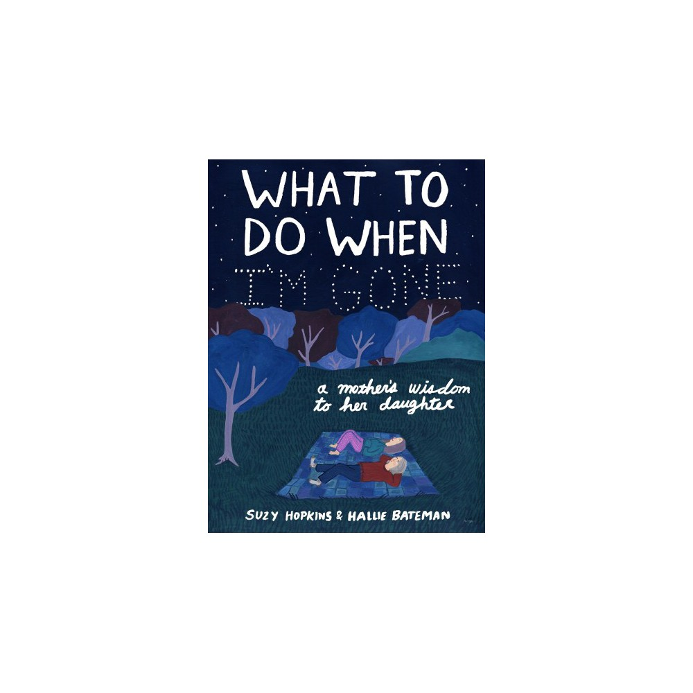 What to Do When I'm Gone : A Mother's Wisdom to Her Daughter - by Suzy Hopkins (Hardcover)
