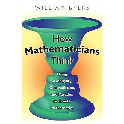 How Mathematicians Think - by  William Byers (Paperback) - image 1 of 1