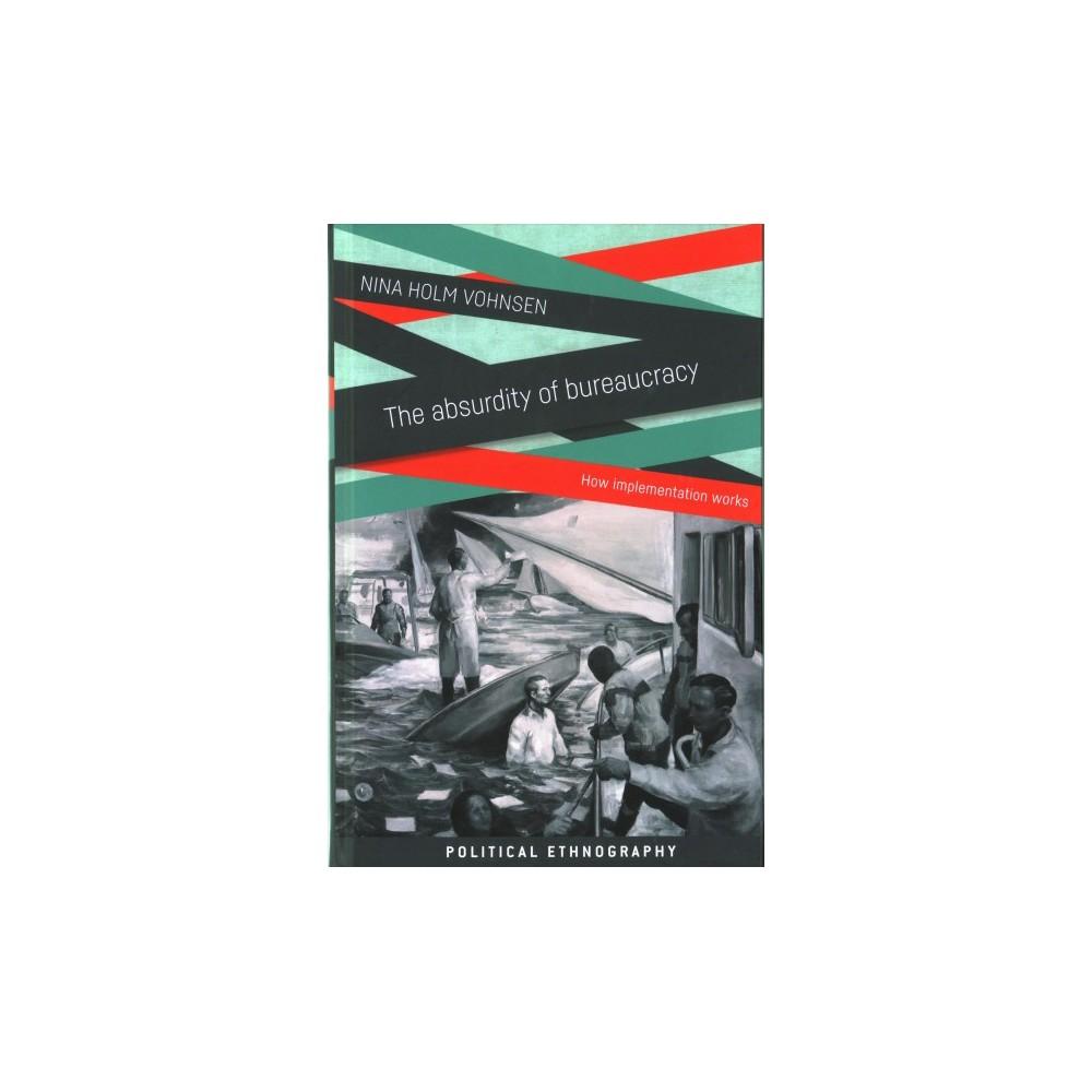 Absurdity of Bureaucracy : How Implementation Works (Hardcover) (Nina Holm Vohnsen)