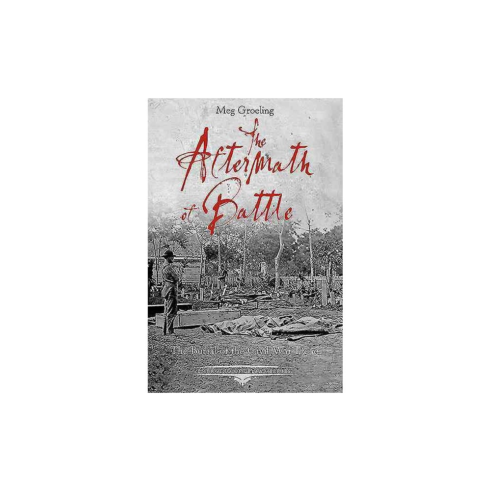 Aftermath of Battle : The Burial of the Civil War Dead (Paperback) (Meg Groeling)