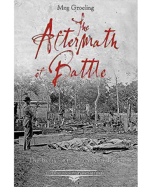 Aftermath of Battle : The Burial of the Civil War Dead (Paperback) (Meg Groeling) - image 1 of 1
