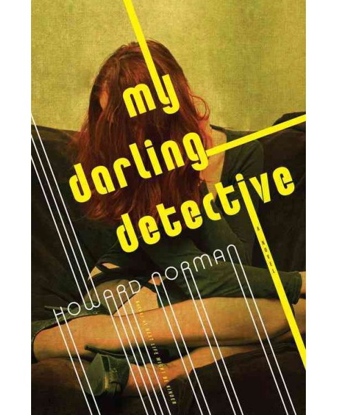 My Darling Detective -  by Howard Norman (Hardcover) - image 1 of 1