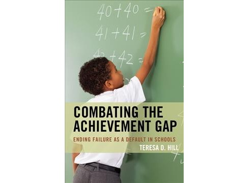 Combating the Achievement Gap : Ending Failure As a Default in Schools (Hardcover) (Teresa D. Hill) - image 1 of 1