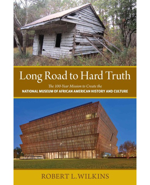 Long Road to Hard Truth : The 100-Year Mission to Create the National Museum of African American History - image 1 of 1