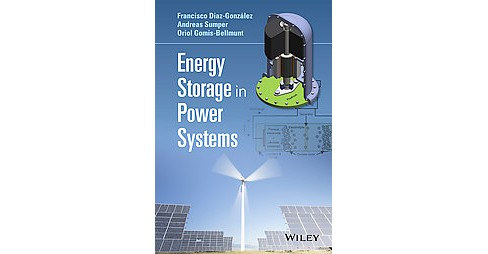 Energy Storage in Power Systems (Hardcover) (Francisco Du00edaz-gonzalez & Andreas Sumper & Oriol - image 1 of 1