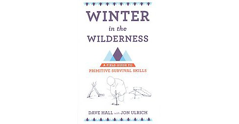 Winter in the Wilderness : A Field Guide to Primitive Survival Skills (Paperback) (Dave Hall) - image 1 of 1