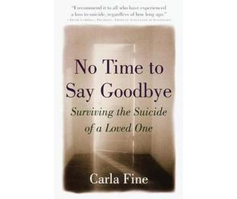 No Time to Say Goodbye : Surviving the Suicide of a Loved One (Reprint) (Paperback) (Carla Fine) - image 1 of 1