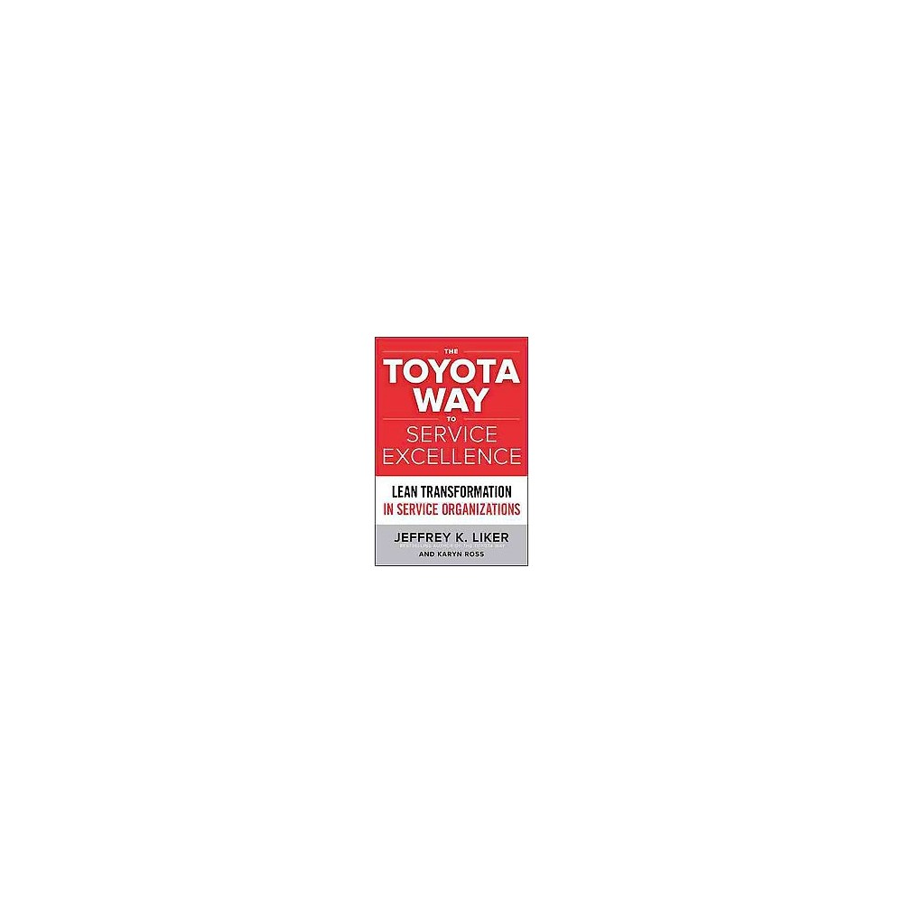 Toyota Way to Service Excellence : Lean Transformation in Service Organizations (Hardcover) (Jeffrey K.
