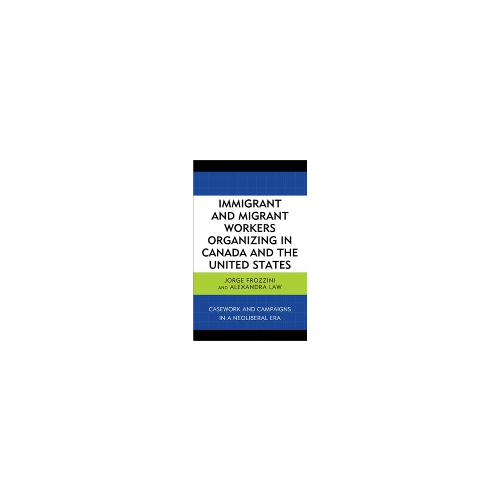 Immigrant and Migrant Workers Organizing in Canada and the United States : Casework and Campaigns in a