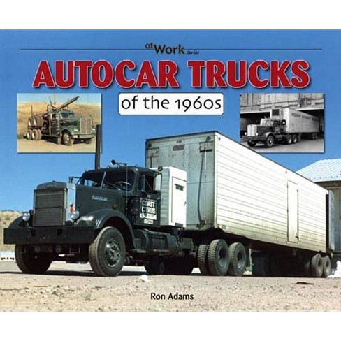 Autocar Trucks of the 1960s - (At Work) by  Ron Adams (Paperback) - image 1 of 1