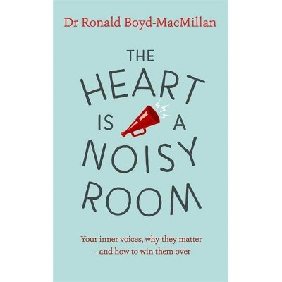 The Heart Is a Noisy Room - by  Ronald Boyd-MacMillan (Paperback)
