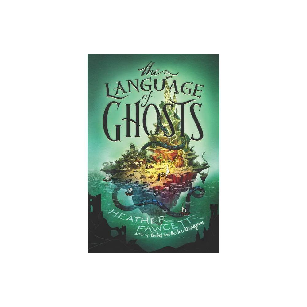 The Language Of Ghosts By Heather Fawcett Hardcover