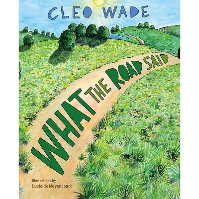 What the Road Said - by Cleo Wade (Hardcover)