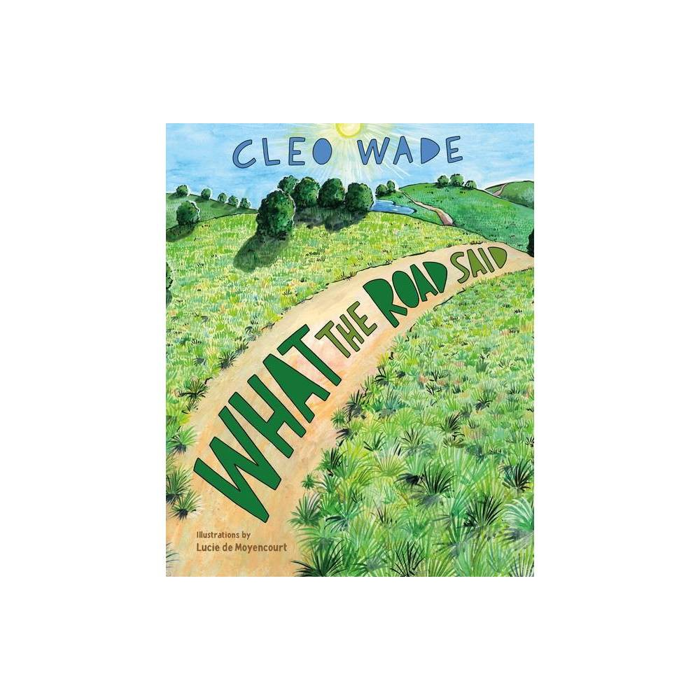 What the Road Said - by Cleo Wade (Hardcover) Cleo Wade is a friend, community builder, and the author of the books Heart Talk: Poetic Wisdom for a Better Life and Where To Begin: A Small Book About Your Power to Create Big Change. She has been called everybody's BFF by the New York Times, the poet of her generation by Time magazine, and The Millennial Oprah by New York magazine, as well as being named one of the one hundred most creative people in business by Fast Company. Cleo sits on the board of The Lower Eastside Girls Club, The National Black Theatre in Harlem, and the Women's Prison Association. When Cleo is not at home in California with her partner, Simon Kinberg, and their daughter, Memphis, she can be found traveling around the country on her sold-out book tours, which have be a safe space to laugh, cry, hug, and offer support to fellow fans. Lucie de Moyencourt was born in Paris and grew up in South Africa, where she works as an architect, set designer, illustrator and painter. What the Road Said is her first book.