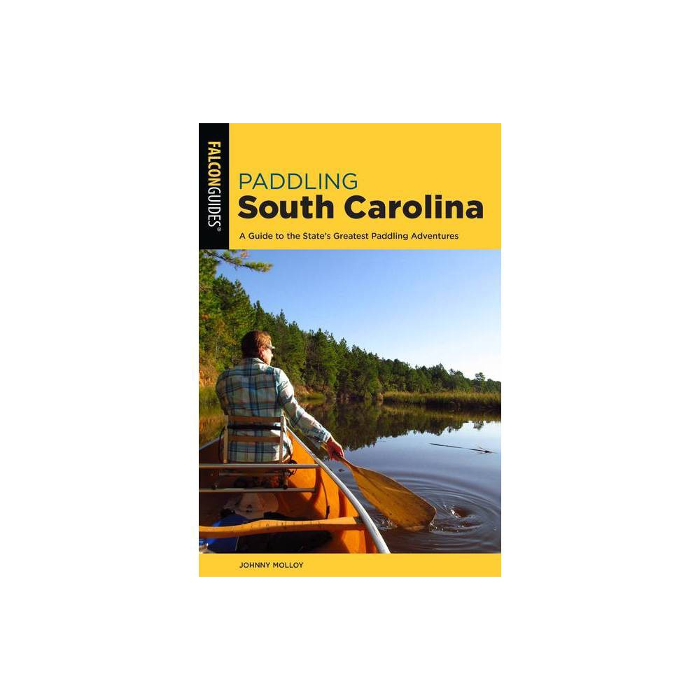Paddling South Carolina 2nd Edition By Johnny Molloy Paperback
