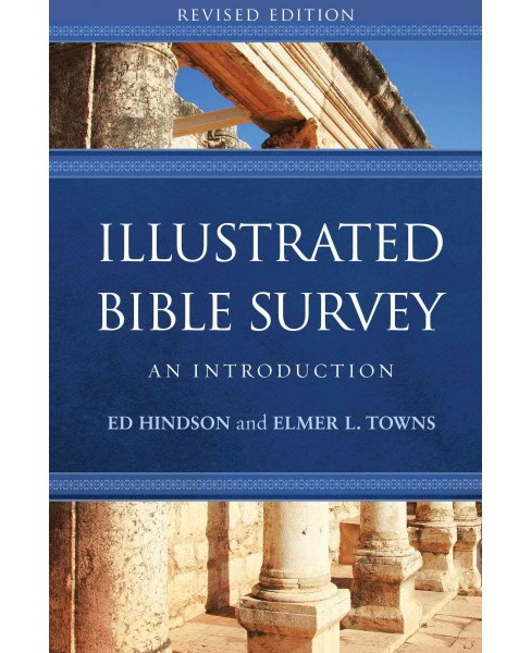 Illustrated Bible Survey : An Introduction (Revised) (Hardcover) (Ed Hindson & Elmer L. Towns) - image 1 of 1