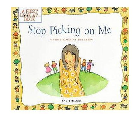 Stop Picking on Me : A First Look at Bullying (Paperback) (Pat Thomas) - image 1 of 1