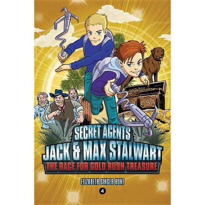 Secret Agents Jack and Max Stalwart: Book 4: The Race for Gold Rush Treasure: California, USA - by  Elizabeth Singer Hunt (Paperback)