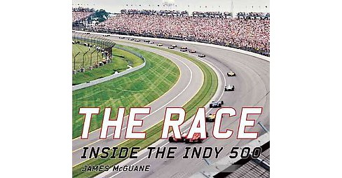 Race : Inside the Indy 500 (Hardcover) (James McGuane) - image 1 of 1