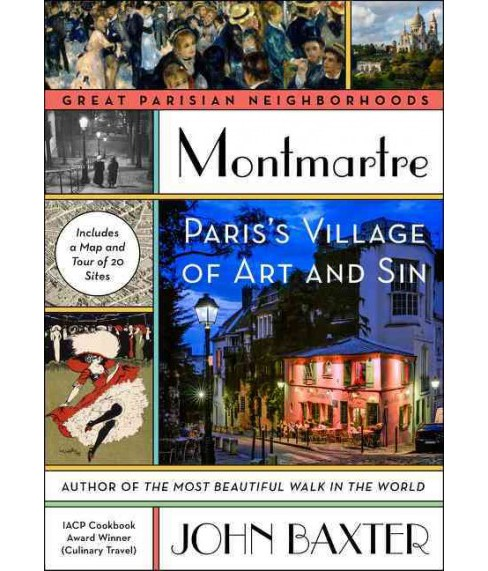 Montmartre : Paris's Village of Art and Sin (Paperback) (John Baxter) - image 1 of 1