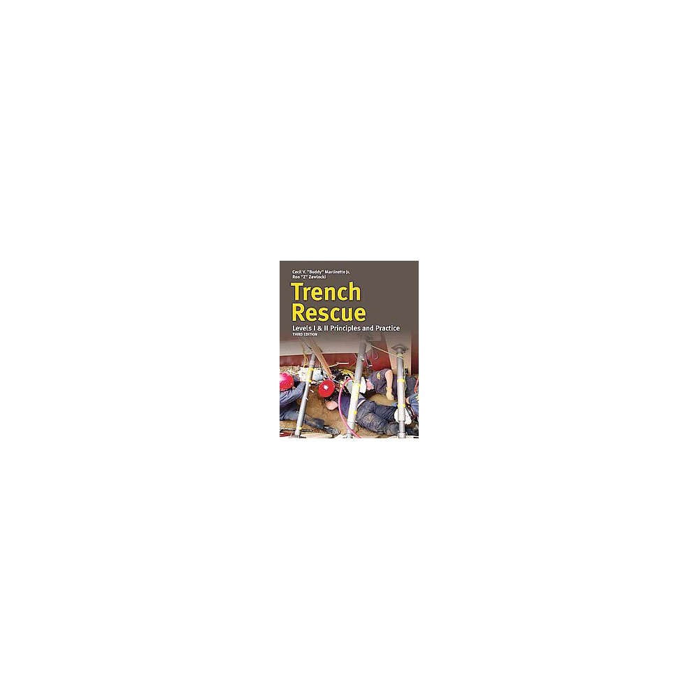 Trench Rescue : Principles and Practice to Nfpa 1006 and 1670 (Paperback) (Cecil V. Martinette)