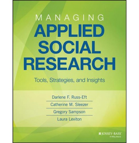 Managing Applied Social Research : Tools, Strategies, and Insights (Paperback) (Darlene Russ-Eft & - image 1 of 1