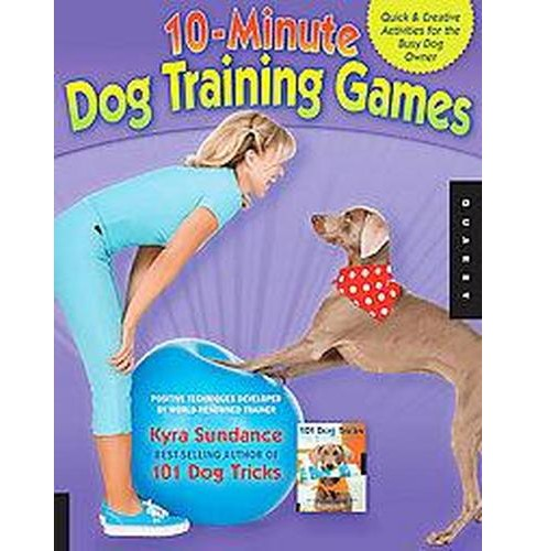 10-Minute Dog Training Games : Quick and Creative Activities for the Busy Dog Owner (Paperback) (Kyra - image 1 of 1