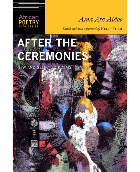 After the Ceremonies : New and Selected Poems (Paperback) (Ama Ata Aidoo) - image 1 of 1