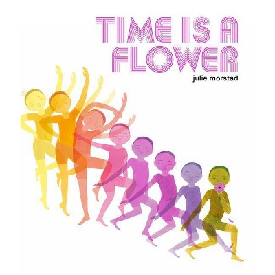 Time Is a Flower - by  Julie Morstad (Hardcover)