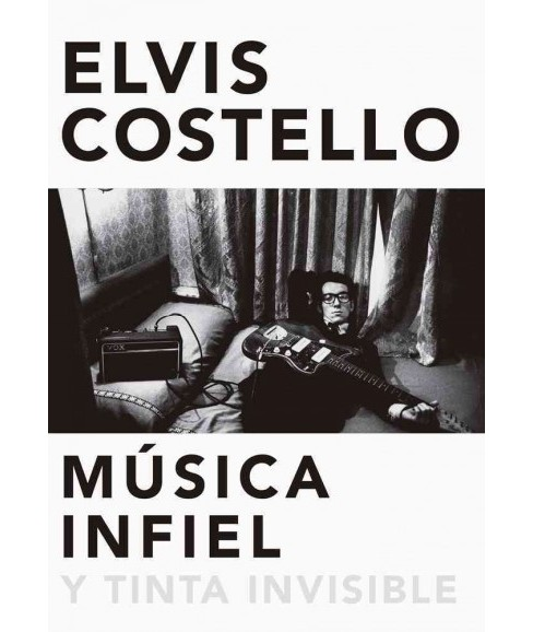 Música infiel y tinta invisible / faithless music and invisible ink (Hardcover) (Elvis Costello) - image 1 of 1