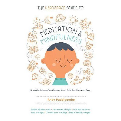 The Headspace Guide to Meditation and Mindfulness - by Andy Puddicombe (Paperback)