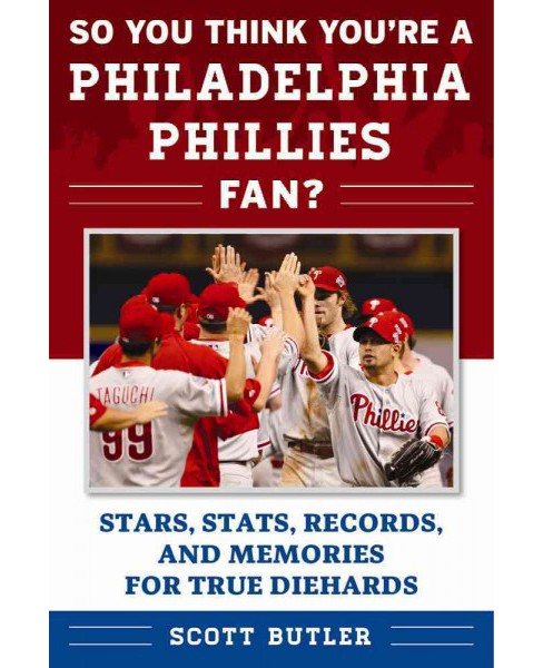 So You Think You're a Philadelphia Phillies Fan? : Stars, Stats, Records, and Memories for True Diehards - image 1 of 1