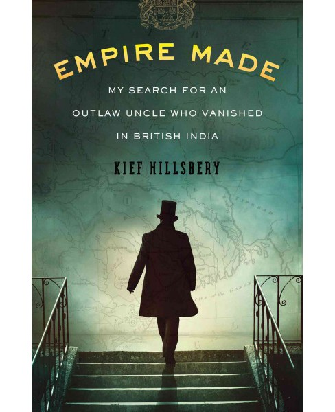 Empire Made : My Search for an Outlaw Uncle Who Vanished in British India -  (Hardcover) - image 1 of 1