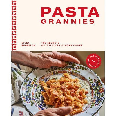 Pasta Grannies: The Official Cookbook - by Vicky Bennison (Hardcover)