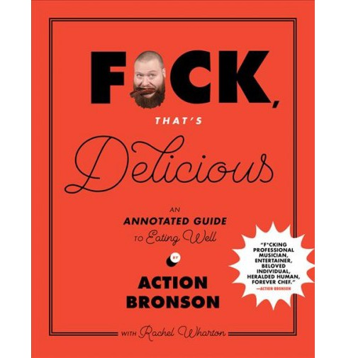 F*ck, That's Delicious : An Annotated Guide to Eating Well -  by Action Bronson (Hardcover) - image 1 of 1