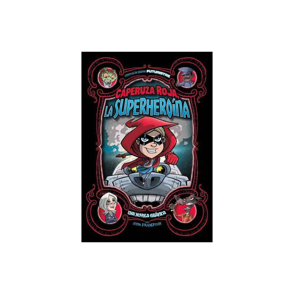 Caperuza Roja La Superhero Na Cuentos De Hadas Futuristas By Otis Frampton Paperback