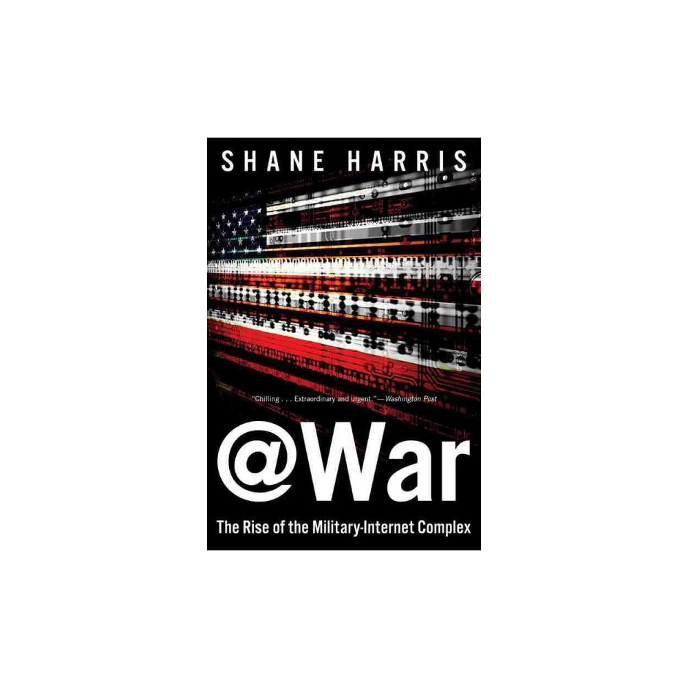 @war : The Rise of the Military-Internet Complex (Reprint) (Paperback) (Shane Harris)