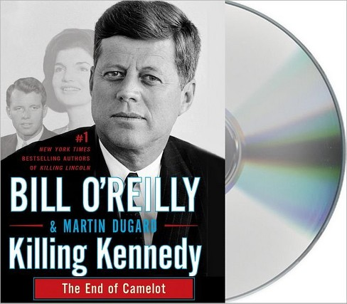 Killing Kennedy: The End of Camelot (Unabridged - Compact Disc) by Bill O'Reilly & Martin Dugard - image 1 of 1