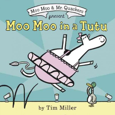 Moo Moo in a Tutu - (Moo Moo & Mr. Quackers)by Tim Miller (School And Library)