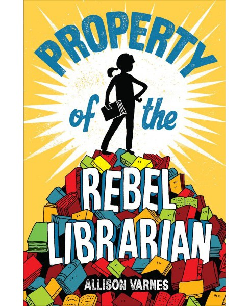 Property of the Rebel Librarian -  by Allison Varnes (Hardcover) - image 1 of 1